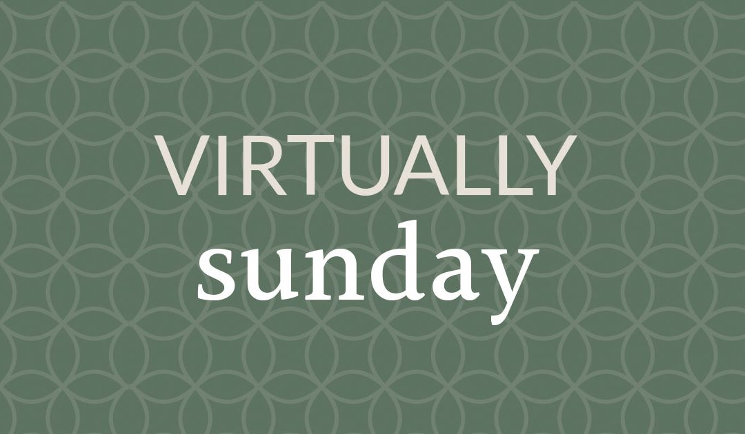 Virtually Sunday – 4/5/2020
